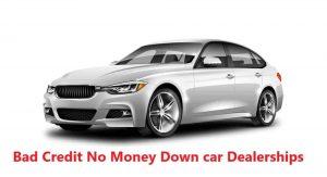 bad credit no money down car dealerships near me